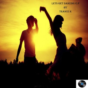 Trance K - Lets Gets Dancing E.P [Trance K Digital]