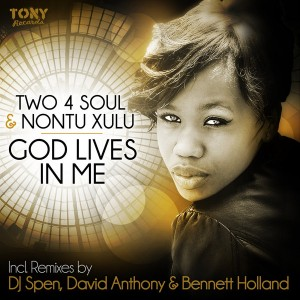 Two 4 Soul & Nontu Xulu - God Lives In Me (Incl. DJ Spen, David Anthony & Bennett Holland Remixes) [Tony Records].jpg