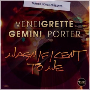 VeneiGrette Feat. Gemini E Porter - Magnificent To Me [Tainted House]