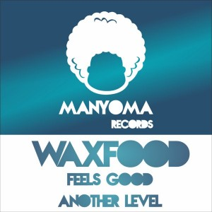 Waxfood - Feels Good [Manyoma Records]