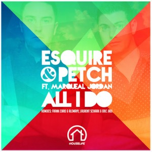eSQUIRE & PETCH - All I Do (feat. Leanne Brown) [House Life Records]
