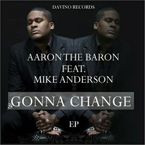 Aaron the Baron feat. Mike Anderson - Gonna Change EP [Davino Records]