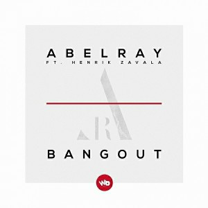 Abel Ray Feat. Henrik Zavala - Bangout [Widebeat Records]