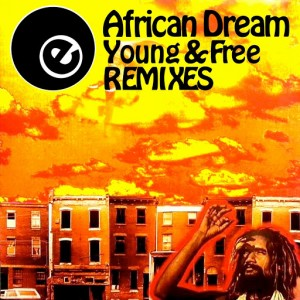 African Dream - Young & Free REMIXES [Eightball Records Digital]