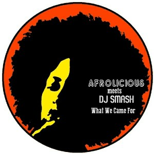 Afrolicious - Afrolicious meets DJ Smash- What We Came For Remixes [Afrolicious Music]