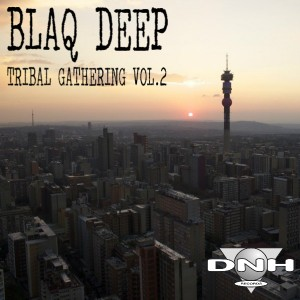 Blaq Deep - Tribal Gathering Vol.2 [DNH]