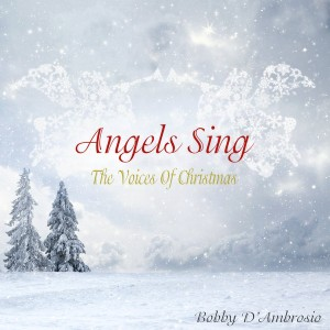 Bobby D'Ambrosio - Angels Sing - The Voices Of Christmas [Osio]