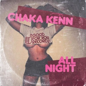 Chaka Kenn - All Night [Good For You Records]