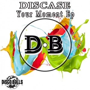 DISCASE - Your Moment Ep [Disco Balls Records]
