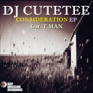 DJ Cutetee feat. T. Man - Consideration EP [Deep Obsession Recordings]