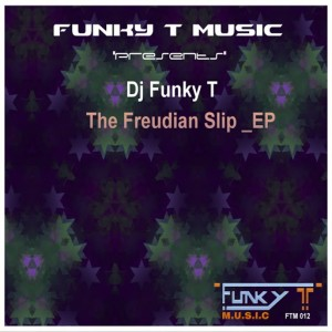 DJ Funky T - The Freudian Slip_EP [Funky T Music]