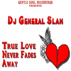 DJ General Slam - True Love Never Fades Away [Gentle Soul Records]