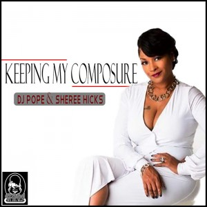 DJ Pope and Sheree Hicks - Keeping My Composure (Main Mixes Bundle) [Chic Soul Music]