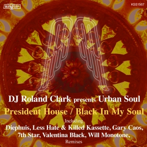 DJ Roland Clark presents Urban Soul - President House__Black In My Soul [King Street]