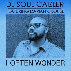 DJ Soul Caizler Feat. Darian Crouse - I Often Wonder [Abyss Music]