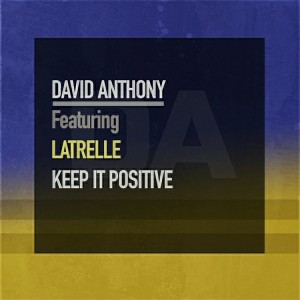 David Anthony feat. Latrelle - Keep It Positive [Planet Hum]