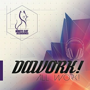 Dawork - All Work [White Cat Recordings]