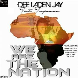 Dee Laden Jay Feat. Tsopaman - We Are The Nation [FiddichMuziq Records]