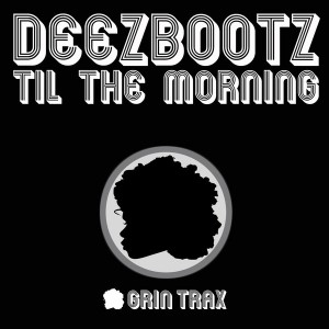 DeezBootz - Til The Morning [Grin Traxx]