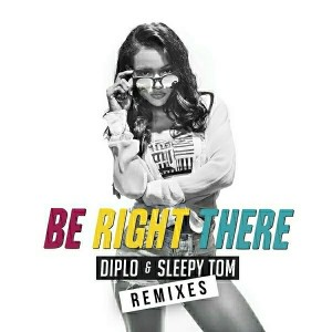 Diplo - Be Right There (Remixes) [Mad Decent]