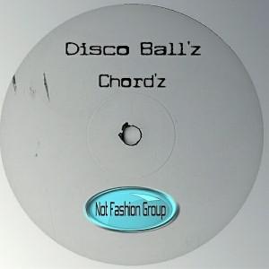 Disco Ball'z - Chord'z [Not Fashion Group]