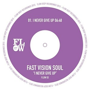 Fast Vision Soul - I Never Give Up [Flow Deep Rec.]