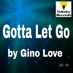 Gino Love - Gotta Let Go [Veksler Records]