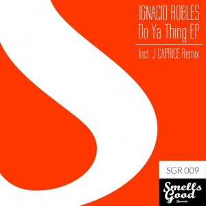 Ignacio Robles - Do Ya Thing EP [Smells Good Records]