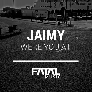 Jaimy - Were You At [Fatal Music]