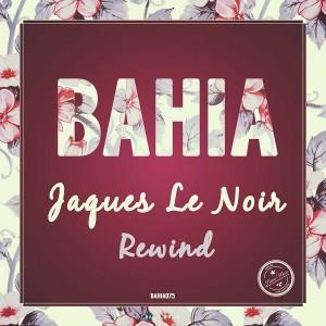 Jaques Le Noir - Rewind [Bahia Music]