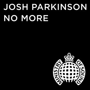 Josh Parkinson - No More [Ministry of Sound Recordings LTD]