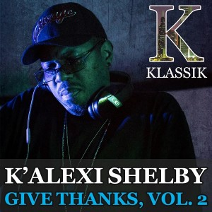 K' Alexi Shelby - Give Thanks, Vol. 2 [K Klassik]