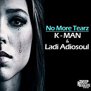 K - Man feat Ladi Adiosoul - No More Tearz [Deep Resolute (PTY) LTD]