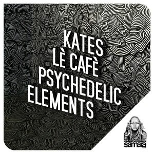 Kates Lè Cafè - Psychedelic Elements [Samarà Records]