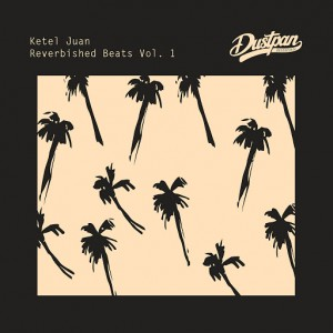 Ketel Juan - Reverbished Beats Vol. 1 [Dustpan Recordings]