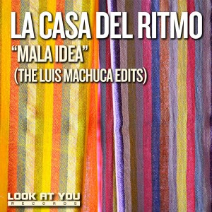 La Casa Del Ritmo - Mala Idea (The Luis Machuca Edits) [Look At You]