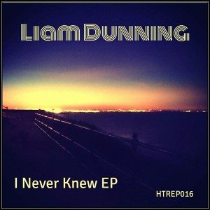 Liam Dunning - I Never Knew EP [House Trip Recordings]