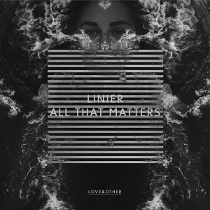 Linier - All That Matters [Love & Other]