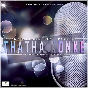 Marvin Lee & Paul B - Thatha Konke [Marvinicious Records]