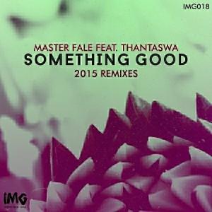 Master Fale feat.. Thantaswa - Something Good- 2015 Master Fale Remixes [Inspired Music Group]