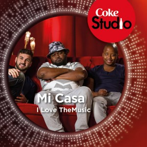 Mi Casa - I Love the Music (Coke Studio South Africa Season 1) [Good Noise Productions]