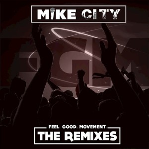 Mike City - Feel Good Movement- The Remixes [Unsung Records]