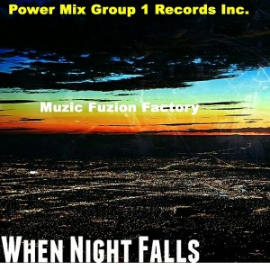 Muzic Fuzion Factory - When Night Falls [Power Mix Group1 Entertainment Records, inc.]