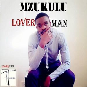 Mzukulu - Loverman [Freetone Entertainment]