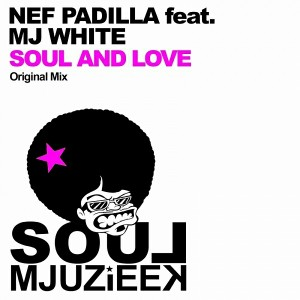 Nef Padilla feat. MJ White - Soul And Love [Soul Mjuzieek Digital]