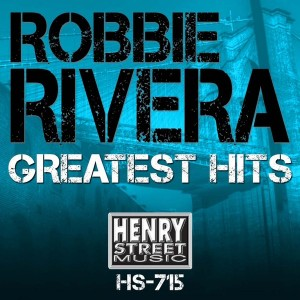 Robbie Rivera - Greatest Hits [Henry Street Music]