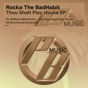 Rocka The BadHabit - Thou Shalt Play House EP [Pure Beats Records]