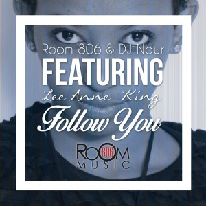 Room 806 & DJ Ndur feat. Lee Anne King - Follow You [Room 806 Music]