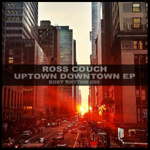 Ross Couch - Uptown Downtown EP [Body Rhythm]