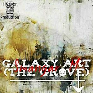 Smangar M - Galaxy Art (The Groove) EP [Hyper Production (SA)]